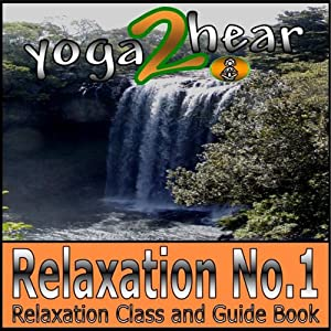 Relaxation No.1.: Class and Guide Book. | [Yoga 2 Hear]