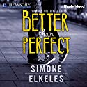 Better Than Perfect (       UNABRIDGED) by Simone Elkeles Narrated by Amy Rubinate, Kirby Heyborne