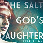 The Salt God's Daughter | Ilie Ruby