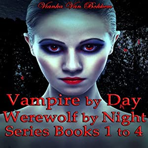 Vampire by Day, Werewolf by Night Series: Books 1 to 4 | [Vianka Van Bokkem]