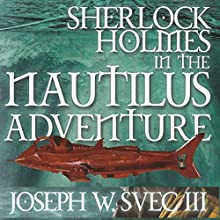 Sherlock Holmes in The Nautilus Adventure Audiobook by Joseph W. Svec III Narrated by Anthony LeRoy Lovato