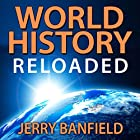 World History Reloaded Hörbuch von Jerry Banfield Gesprochen von: Jerry Banfield