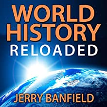 World History Reloaded Audiobook by Jerry Banfield Narrated by Jerry Banfield