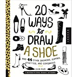 20 Ways to Draw A Shoe and 44 Other Sneakers, Slippers, Stilettos, and Slingbacks: A Sketchbook for Artists, Designers, and Doodlers (Paperback)