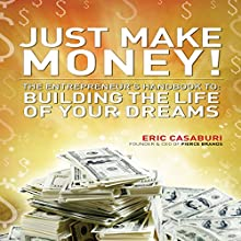 Just Make Money!: The Entrepreneur's Handbook to Building the Life of Your Dreams | Livre audio Auteur(s) : Eric Casaburi Narrateur(s) : Eric Casaburi