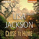 Close to Home (       UNABRIDGED) by Lisa Jackson Narrated by Joyce Bean