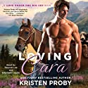 Loving Cara: Love Under the Big Sky Audiobook by Kristen Proby Narrated by Deacon Lee, Elizabeth Louise