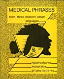 img - for Medical Phrases From Three Western Desert Languages: Ngaanyatjarra, Wangkatja, Pitjanytjatjarra book / textbook / text book