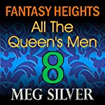 All the Queen's Men: Fantasy Heights, Book 8 | Meg Silver