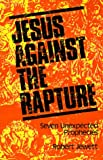 img - for Jesus Against the Rapture: Seven Unexpected Prophecies book / textbook / text book