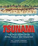 TSUNAMI: The True Story of an April Fools' Day Disaster (Darby Creek Publishing)