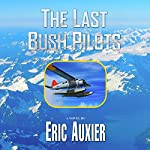The Last Bush Pilots | Eric Auxier