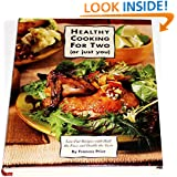 Healthy Cooking for Two: Low-Fat Recipes With Half the Fuss and Double the Taste (Or Just You : Low-Fat Recipes With Half the Fuss and Double the Taste)