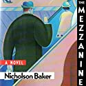 The Mezzanine (       UNABRIDGED) by Nicholson Baker Narrated by David LeDoux