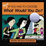 More If You Had to Choose What Would You Do? ~ Sandra McLeod Humphrey