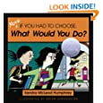 More If You Had to Choose What Would You Do?