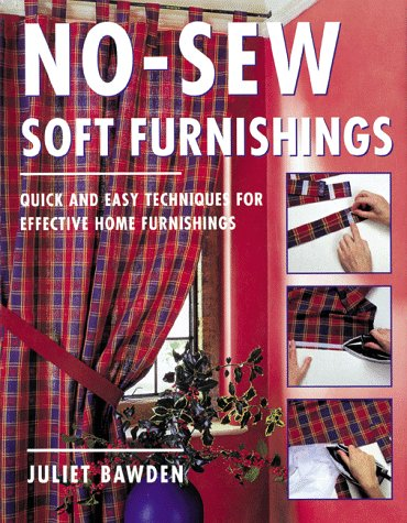 No-Sew Soft Furnishings: Quick and Easy Techniques for Effective Home Furnishings, by Juliet Bawden
