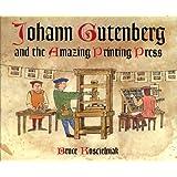 Johann Gutenberg and the Amazing Printing Press