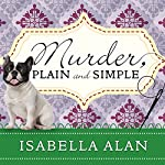 Murder, Plain and Simple: Amish Quilt Shop Mystery, Book 1 | Isabella Alan