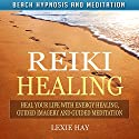 Reiki Healing: Heal Your Life with Energy Healing, Guided Imagery and Guided Meditation via Beach Hypnosis and Meditation Speech by Lexie Hay Narrated by Alex Q. Huffman