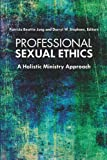 img - for Professional Sexual Ethics: A Holistic Ministry Approach book / textbook / text book