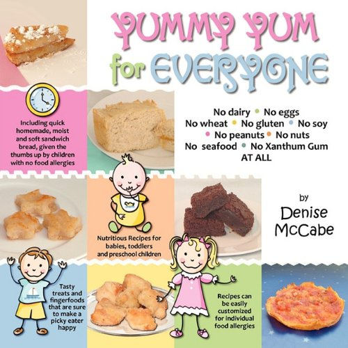 Yummy Yum For Everyone: A Children's Allergy Cookbook (Completely Dairy-Free, Egg-Free, Wheat-Free, Gluten-Free, Soy-Free, Peanut-Free, Nut-Free, Seafood-Free and Xanthum Gum-Free)