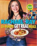 30-Minute Get Real Meals: Eat Healthy Without Going to Extremes (1400082536) by Rachael Ray