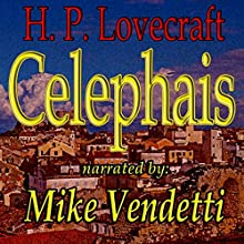 Celephais (       UNABRIDGED) by H. P. Lovecraft Narrated by Mike Vendetti