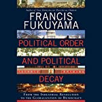 Political Order and Political Decay: From the Industrial Revolution to the Globalization of Democracy | Francis Fukuyama