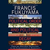 Political Order and Political Decay: From the Industrial Revolution to the Globalization of Democracy | [Francis Fukuyama]