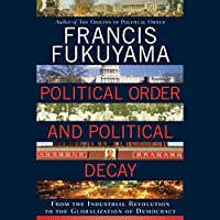 Political Order and Political Decay: From the Industrial Revolution to the Globalization of Democracy Hörbuch von Francis Fukuyama Gesprochen von: Jonathan Davis
