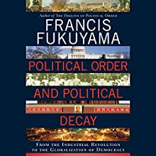 Political Order and Political Decay: From the Industrial Revolution to the Globalization of Democracy Audiobook by Francis Fukuyama Narrated by Jonathan Davis