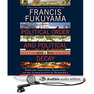 Political Order and Political Decay - From the Industrial Revolution to the Globalization of Democracy [Reseed] - Francis Fukuyama