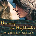 Desiring the Highlander: McTiernay Brothers, Book 3 (       UNABRIDGED) by Michele Sinclair Narrated by Anne Flosnik