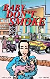 img - for Baby Don't Smoke: A Graphic Novel book / textbook / text book