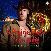 A Prairie Dog's Love Song (       UNABRIDGED) by Eli Easton Narrated by Michael Stellman