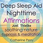 Deep Sleep Aid Nighttime Affirmations: Sleep Better with Soothing Nature Hypnosis & Meditation | Joel Thielke