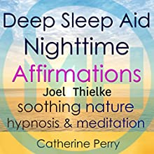 Deep Sleep Aid Nighttime Affirmations: Sleep Better with Soothing Nature Hypnosis & Meditation Discours Auteur(s) : Joel Thielke Narrateur(s) : Catherine Perry
