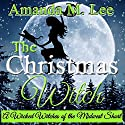 The Christmas Witch: A Wicked Witches of the Midwest Short Audiobook by Amanda M. Lee Narrated by Ana Maria Valenzuela