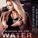 Wishing on the Water: Water Series, Book 1 Audiobook by Elizabeth York Narrated by Margo Bijou