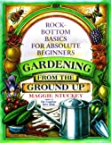 img - for Gardening: From the Ground Up : Rock-Bottom Basics for Absolute Beginners book / textbook / text book