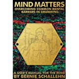 Mind Matters: Overcoming Common Mental Barriers In Drumming - A User's Manual for the Mind