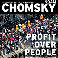 Profit Over People: Neoliberalism & Global Order Audiobook by Noam Chomsky Narrated by Brian Jones