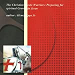 The Christian Mystic Warriors: Preparing for Spiritual Growth in Jesus | Henry Harrison Epps
