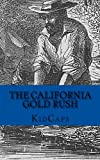 The California Gold Rush: A History Just For Kids