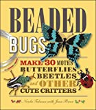 img - for Beaded Bugs: Make 30 Moths, Butterflies, Beetles, and Other Cute Critters book / textbook / text book