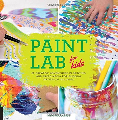 Download Paint Lab for Kids: 52 Creative Adventures in Painting and Mixed Media for Budding Artists of All Ages (Hands-On Family)