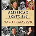 American Sketches: Great Leaders, Creative Thinkers, and Heroes of a Hurricane (       UNABRIDGED) by Walter Isaacson Narrated by Cotter Smith