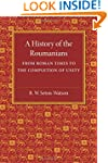 A History of the Roumanians: From Rom...