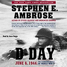 D-Day: June 6, 1944: The Climactic Battle of WW II | Livre audio Auteur(s) : Stephen E. Ambrose Narrateur(s) : Jesse Boggs